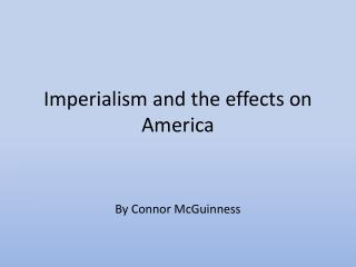Imperialism and the effects on America