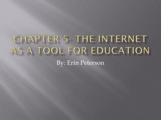 Chapter 5- The Internet as a Tool for Education