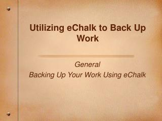 Utilizing eChalk to Back Up Work