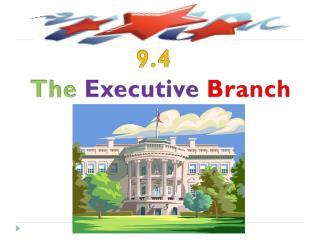9.4 The Executive Branch