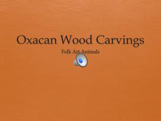 Oxacan  Wood Carvings