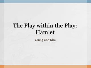 The Play within the Play: Hamlet