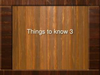 Things to know 3