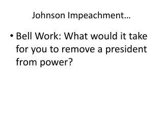 Johnson Impeachment…