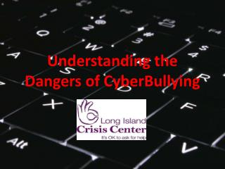 Understanding the Dangers of  CyberBullying