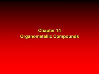 Chapter 14 Organometallic Compounds
