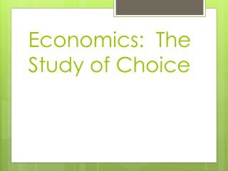 Economics:  The Study of Choice