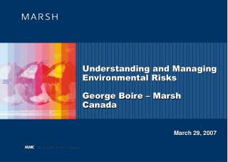 Understanding and Managing Environmental Risks George Boire � Marsh Canada
