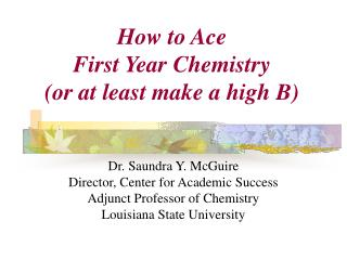 How to Ace  First Year Chemistry  or at least make a high B