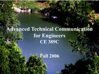 Advanced Technical Communication for Engineers CE 389C   Fall 2006