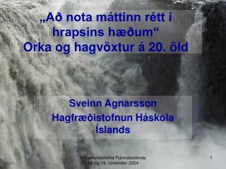 """""""Að nota máttinn rétt í  hrapsins hæðum"""" Orka og hagvöxtur á 20. öld"""