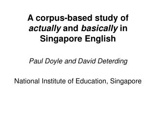 A corpus-based study of  actually  and  basically  in Singapore English