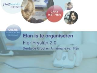 Elan is te organiseren Fier Fryslân 2.0 Gerda de Groot en Annemarie van Rijn