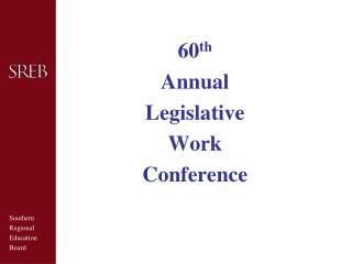 60 th Annual Legislative Work Conference