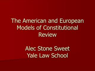 The American and European Models of Constitutional Review Alec Stone Sweet Yale Law School