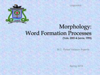 Morphology: Word Formation Processes (Yule, 2003 & Jarvie, 1993)