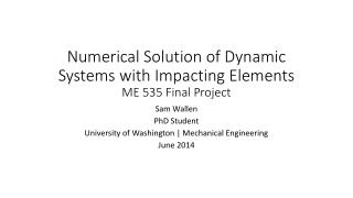 Numerical Solution of Dynamic Systems with Impacting Elements ME 535 Final Project