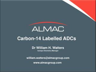 Carbon-14  L abelled ADCs  Dr William H. Watters Isotope Chemistry Manager