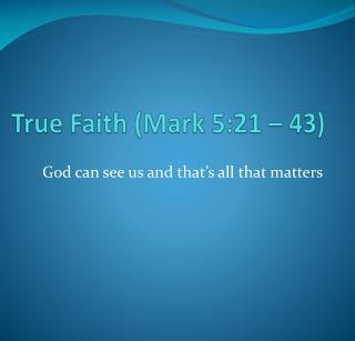 True Faith (Mark 5:21 – 43)