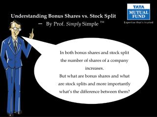 In both bonus shares and stock split the number of shares of a company increases.
