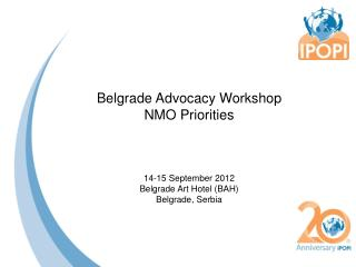 Belgrade Advocacy Workshop NMO Priorities 14-15  September  2012 Belgrade Art Hotel (BAH)