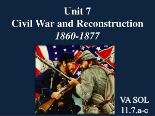 Unit 7 Civil War and Reconstruction 1860-1877