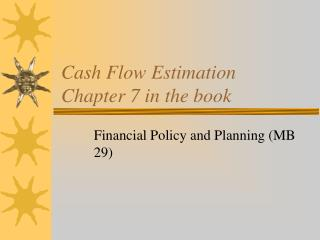 Cash Flow Estimation Chapter 7 in the book