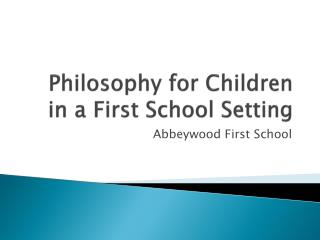Philosophy for Children in a First School Setting
