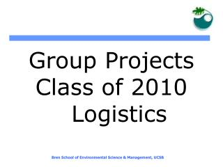 Group Projects  Class of 2010   Logistics