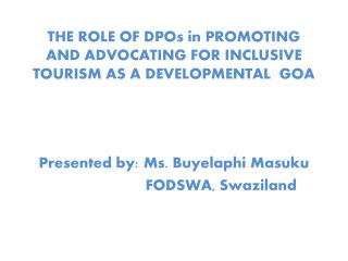 THE ROLE OF DPOs in PROMOTING AND ADVOCATING FOR INCLUSIVE TOURISM AS A DEVELOPMENTAL  GOA
