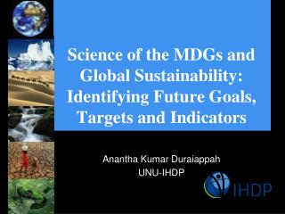 Science of the MDGs and Global Sustainability: Identifying Future Goals, Targets and Indicators