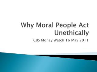Why Moral People Act Unethically