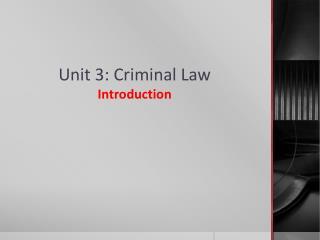 Unit 3: Criminal Law