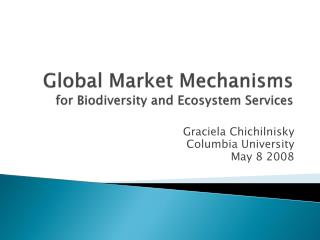 Global Market Mechanisms  for Biodiversity and Ecosystem Services