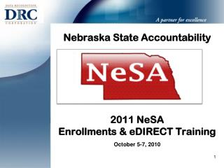 Nebraska State Accountability 2011 NeSA  Enrollments & eDIRECT Training  October 5-7, 2010