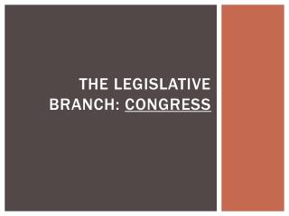 The Legislative Branch:  Congress