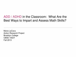ADD /  ADHD  in the Classroom:  What Are the Best Ways to Impart and Assess Math Skills?