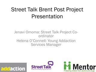 Street Talk Brent Post Project Presentation