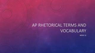 AP Rhetorical Terms and vocabulary