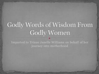 Godly Words of Wisdom From Godly Women