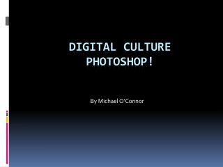 Digital Culture Photoshop!