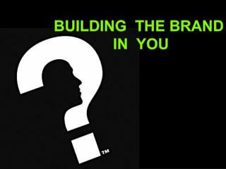 BUILDING  THE BRAND   IN  YOU