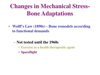 Changes in Mechanical Stress-  Bone Adaptations