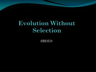 Evolution Without Selection