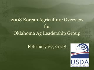 2008 Korean Agriculture Overview for Oklahoma Ag Leadership Group February 27, 2008