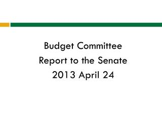 Budget Committee  Report to the Senate 2013 April 24