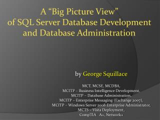 b y  George Squillace MCT , MCSE, MCDBA, MCITP –  Business Intelligence Development,