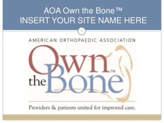 AOA Own the Bone ™  INSERT YOUR SITE NAME HERE