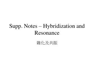 Supp. Notes – Hybridization and Resonance
