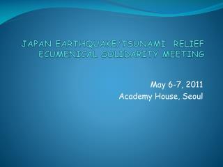 JAPAN EARTHQUAKE/TSUNAMI  RELIEF ECUMENICAL SOLIDARITY MEETING